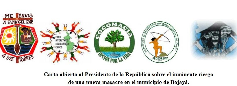 Open Letter to the President of the Republic of Colombia regarding the imminent risk of a new massacre in the municipality of Bojayá.